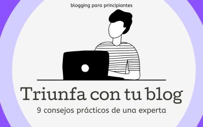 Triunfa con tu blog: 9 consejos prácticos de una bloguera profesional